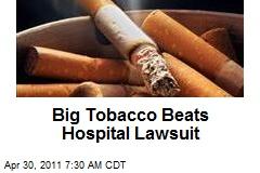 Big Tobacco Beats Hospital Lawsuit