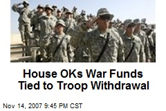 House OKs War Funds Tied to Troop Withdrawal