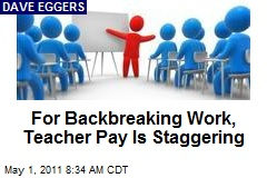For Backbreaking Work, Teacher Pay Is Staggering