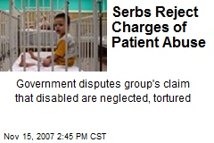 Serbs Reject Charges of Patient Abuse