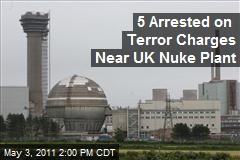 5 suspected terrorists arrested near English nukes