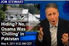 Jon Stewart: Osama bin Laden Was 'Hiding' in Pakistan? More Like 'Chilling' There ('Daily Show' Video)