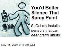 You'd Better Silence That Spray Paint