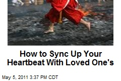 How to Sync Up Your Heartbeat With Loved One's