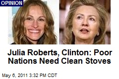 Julia Roberts, Clinton: Poor Nations Need Clean Stoves