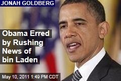Jonah Goldberg: Why the Rush to Reveal Osama bin Laden's Death?