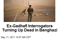 Ex-Gadhafi Interrogators Turning Up Dead in Benghazi