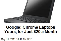 Google: Chrome Laptops Yours, for Just $20 a Month