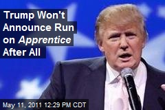Trump Won't Announce Run on Apprentice After All