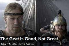 The Geat Is Good, Not Great
