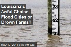 Louisiana's Awful Choice: Flood Cities or Drown Farms?
