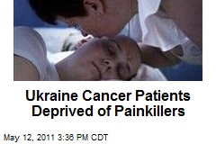 Ukraine Cancer Patients Deprived of Painkillers
