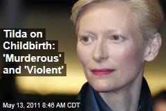 Tilda Swinton on Childbirth: 'Murderous' and 'Violent'