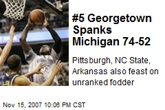 #5 Georgetown Spanks Michigan 74-52