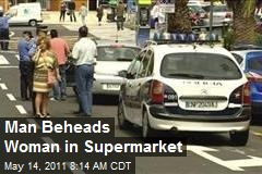 Man Beheads Woman in Supermarket