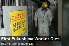 First Fukushima Worker Dies