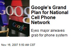 Google's Grand Plan for National Cell Phone Network