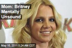 Mom: Britney Mentally Unsound