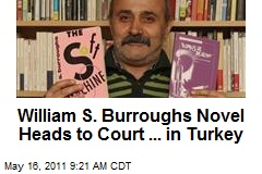 William S. Burroughs Novel Heads to Court ... in Turkey