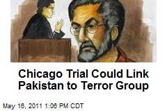 Chicago Trial Could Link Pakistan to Terror Group