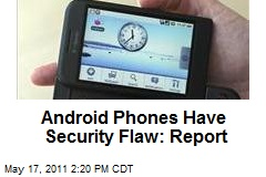 Android Phones Have Major Security Flaw: Report