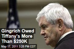 Newt Gingrich Owed Tiffany's More Than $250,000