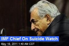 IMF Chief On Suicide Watch