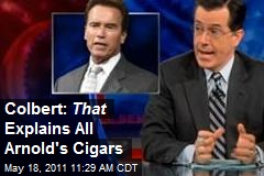 Colbert: That Explains All Arnold's Cigars