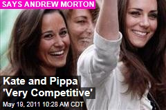 Kate and Pippa Middleton 'Very Competitive,' Says Author