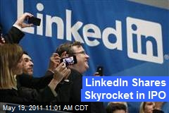 LinkedIn Shares Skyrocket in IPO