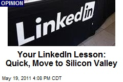 Your LinkedIn Lesson: Quick, Move to Silicon Valley