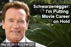 Arnold Schwarzenegger Puts Movie Career on Hold