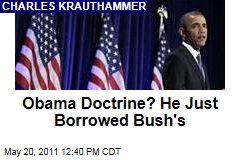 Charles Krauthammer: President Obama Adopts the Bush Doctrine for His Own