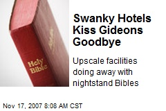 Swanky Hotels Kiss Gideons Goodbye