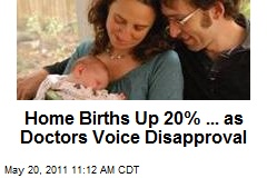 Home Births Up 20% ... as Doctors Voice Disapproval