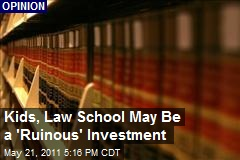 Kids, Law School May Be a 'Ruinous' Investment