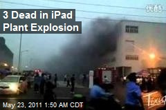 3 Dead in iPad Plant Explosion
