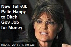 New Tell-All: Palin Happy to Ditch Gov Job for Money