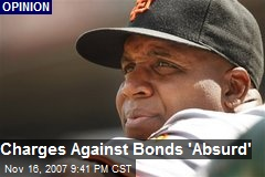 Charges Against Bonds 'Absurd'
