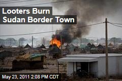 Looters Burn Sudan Border Town of Abyei