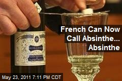 French Can Now Call Absinthe... Absinthe