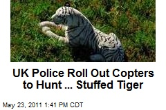 UK Police Roll Out Copters to Hunt ... Stuffed Tiger