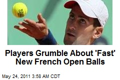Players Grumble About 'Fast' New French Open Balls
