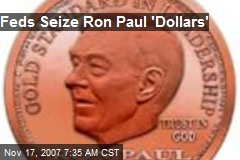Feds Seize Ron Paul 'Dollars'