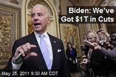 Biden: We've Got $1T in Cuts