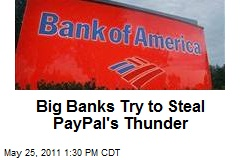 Big Banks Try to Steal PayPal's Thunder