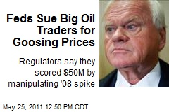 Feds Sue Big Oil Traders for Goosing Prices