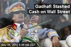 Gadhafi Stashed Cash on Wall Street