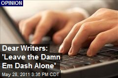 Dear Writers: 'Leave the Damn Em Dash Alone'