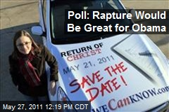 Poll: Rapture Would Be Great for Obama